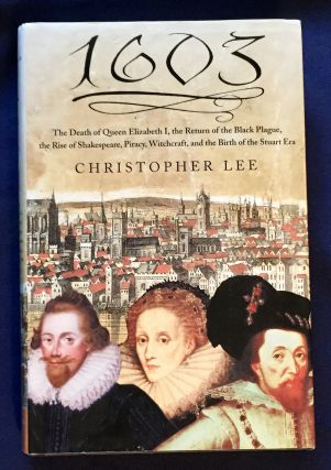 1603; The Death of Queen Elizabeth I, the Return of the Black Plague, the Rise of Shakespeare,...