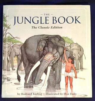 THE JUNGLE BOOK; The Classic Edition / Rudyard Kipling / Illustrated by Don Daily. Rudyard Kipling