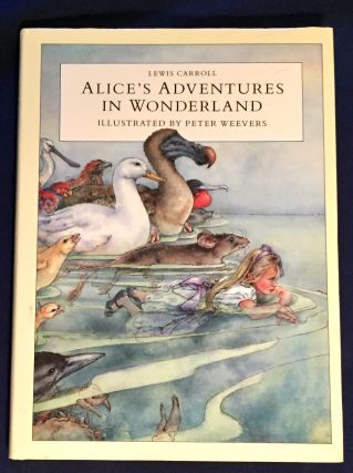ALICE'S ADVENTURES IN WONDERLAND; Lewis Carroll / Illustrated by Peter Weevers. Lewis Carroll