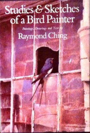 STUDIES & SKETCHES OF A BIRD PAINTER; Paintings, Drawings and Text by Raymond Ching / with...