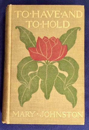 TO HAVE AND TO HOLD; By Mary Johnston / With Illustrations by Howard Pyle, E. B. Thompson, A. W....