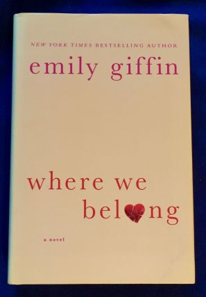 WHERE WE BELONG; A Novel / Emily Griffin. Emily Griffin