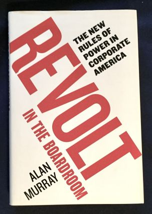 REVOLT IN THE BOARDROOM; The New Rules of Power in Corporate America / Alan Murray. Alan Murray