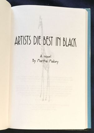 ARTISTS DIE BEST IN BLACK; A Novel by Martha Mabey