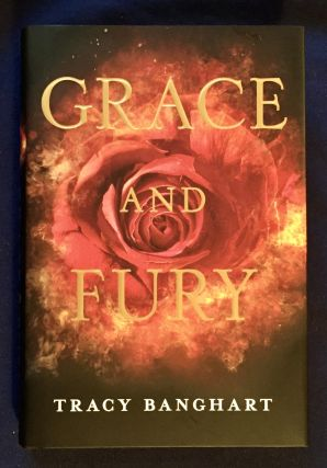 GRACE AND FURY; Tracy Banghart. Tracy Banghart