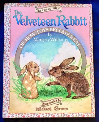 THE CLASSIC TALE OF THE VELVETEEN RABBIT; Or / How Toys Become Real / by Margery Williams /...