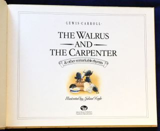 THE WALRUS AND THE CARPENTER; & other remarkable rhymes / Illustrated by Julian Doyle