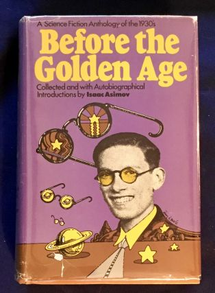 BEFORE THE GOLDEN AGE; A Science Fiction Anthology of the 1930s Edited by Isaac Asimov. Isaac Asimov