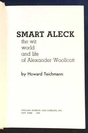 SMART ALECK; The Wit, World and Life of Alexander Woollcott / by Howard Teichmann