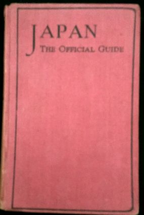 JAPAN / THE OFFICIAL GUIDE; With General Explanation on Japanese Customs, Language, History,...