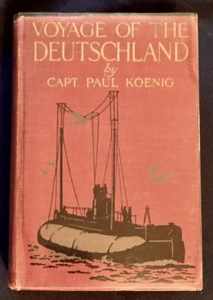 VOYAGE OF THE DEUTSCHLAND; The First Merchant Submarine / by Capt. Paul Koenig. Capt. Paul...