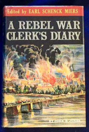 A REBEL WAR CLERK'S DIARY; Condensed, edited, and Annotated by Earl Schenck Miers / Complete in...