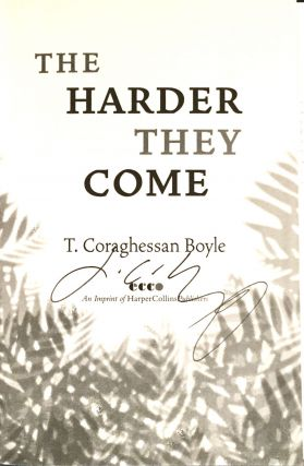 THE HARDER THEY COME; T. Coraghessan Boyle