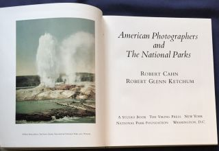 AMERICAN PHOTOGRAPHERS AND THE NATIONAL PARKS; Robert Cahn / Robert Glenn Ketchum. Robert Cahn,...