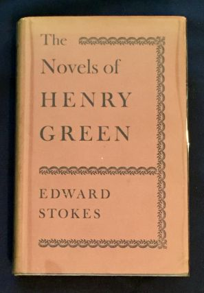 THE NOVELS OF HENRY GREEN; Edward Stokes. Edward Stokes