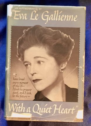 WITH A QUIET HEART; an autobiography by Eva Le Gallienne. Eva Le Gallienne