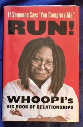 "If Someone Says ""You Complete Me,"" RUN!; Whoopi's Big Book of Relationships / Whoopi Goldberg...."