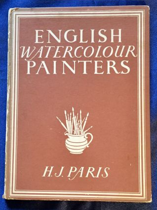 ENGLISH WATERCOLOUR PAINTERS; H. J. Paris / with 8 plates in colour and 21 illustrations in black...
