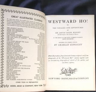"WESTWARD HO!; or The Voyages and Adventures of Sir Amyas Leigh, Knight / in the reign of her Most Glorious Majesty, Queen Elizabeth / Rendered into Modern English by Charles Kingsley / with Illustrations from 16th Century Originals and from photographs of ""Westward Ho!"" country together with a biographical sketch of the author. . . ."