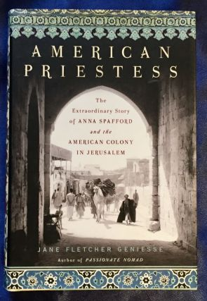 AMERICAN PRIESTESS; The Extraordinary Story of ANNA SPAFFORD and the AMERICAN COLONY IN...