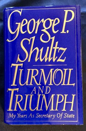 TURMOIL AND TRIUMPH; My Years As Secretary of State / George Schultz. George Schultz