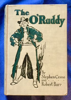 THE O'RUDDY; A Romance / By Stephen Crane and Robert Barr / With frontispiece by C. D. Williams....