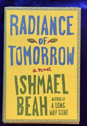 RADIANCE OF TOMORROW; Ishmael Beah. Ishmael Beah