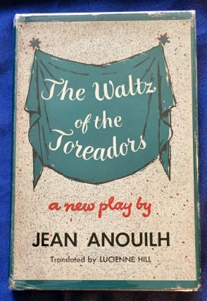 THE WALTZ OF THE TOREADORS; By Jean Anouilh / Translated by Lucienne Hill. Jean Anouilh