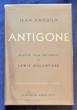 ANTIGONE; Adapted [from the French] by Lewis Galantiere / From the Play by Jean Anouilh. Jean...