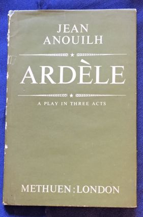 ARDÈLE; A Pllay in Three Acts / By Jean Anouilh. Jean Anouilh
