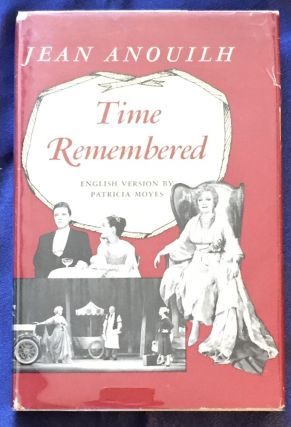 TIME REMEMBERED; English Version by Patricia Moyes. Jean Anouilh
