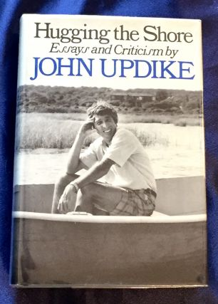 HUGGING THE SHORE; ESSAYS AND CRITICISM. John Updike