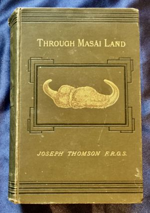 THROUGH MASAI LAND; A Journey of Exploration Among the Snowclad Volcanic Mountains and Strange...
