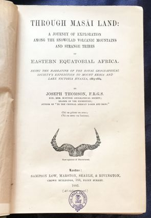 THROUGH MASAI LAND; A Journey of Exploration Among the Snowclad Volcanic Mountains and Strange Tribes / of Eastern Equatorial Africa / Being the Narrative of the Royal Geographical Society's Expedition to Mount Kenia and Lake Victoria Nyanza, 1883-1884