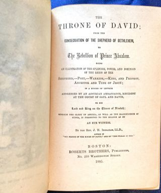 THE THRONE OF DAVID;; For the Consecration of the Shepherd of Bethlehem / Being an Illustration of the Splendor, Power, and Dominion of the Reign of the / Shepherd,--Poet,--Warrior,--King, and Prophet, Ancestor and Type of Jesus.... By the Reverend J. H. Ingfraham, L.L.D.