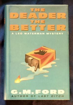 THE DEADER THE BETTER; A Leo Watterman Mystery. G. M. Ford