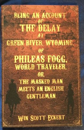 BEING AN ACCOUNT OF THE DELAY AT GREEN RIVER, WYOMING OF PHILEAS FOGG, WORLD TRAVELER,; Or, The...