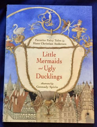 LITTLE MERMAIDS AND UGLY DUCKLINGS; Favorite Fairy Tales by Hans Christian Andersen / Illustrated...