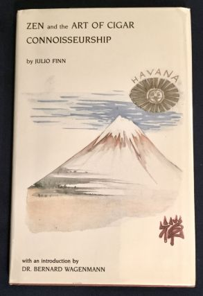 ZEN AND THE ART OF CIGAR CONNOISSEURSHIP; by Julio Finn / with an introduction by Dr. Bernard...