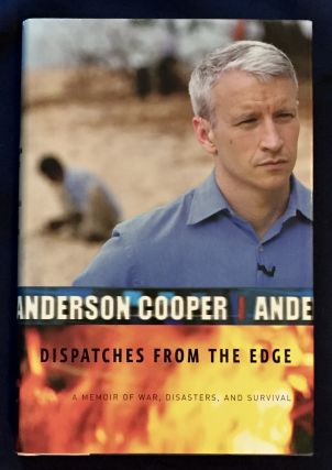 DISPATCHES FROM THE EDGE; A Memoir of War, Disasters, and Survival. Anderson Cooper
