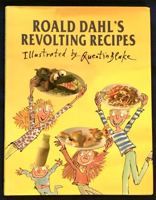 ROALD DAAHL'S REVOLTING RECIPES; Illustrated by Quentin Blake / with photographs by Jan Baldwin /...