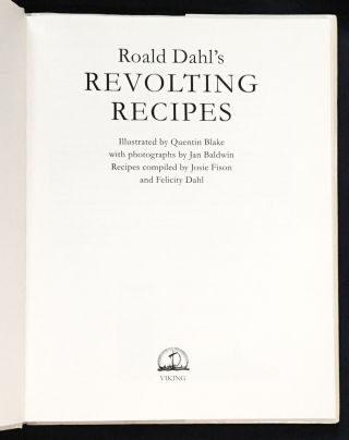 ROALD DAAHL'S REVOLTING RECIPES; Illustrated by Quentin Blake / with photographs by Jan Baldwin / Recipes compiled by Josie Fison and Felicity Dahl