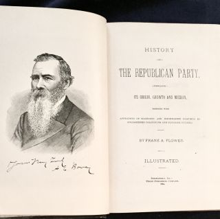 HISTORY OF THE REPUBLICAN PARTY; embracing Its Origin, Growth and Mission, together with /...