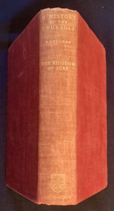 THE HISTORY OF THE CRUSADES; Volume III / The Kingdom of Acre / and the Later Crusades / By Steven Runciman