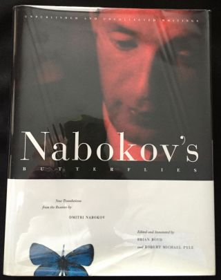NABOKOV'S BUTTERFLIES; Unpublished and Uncollected Writings / Edited and Annotated by Brian Boyd and Robert Michael Pyle / Nabokov, Dmitri, New Translations from the Russian
