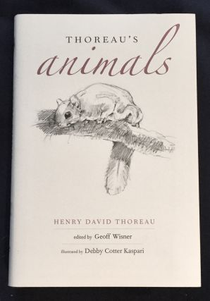 THOREAU'S ANIMALS; Henry David Thoreau / Edited by Geoff Wisner / Illustrated by Debby Cotter...