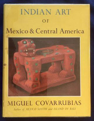 INDIAN ART OF MEXICO & CENTRAL AMERICA; Color Plates and Line Drawings by the Author. Miguel...