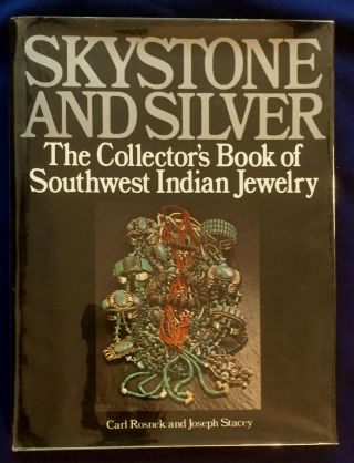 SKYSTONE AND SILVER; The Collector's Book of Southwest Indian Jewelry. Carl Rosnick, Joseph Stacey