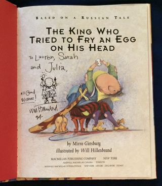 THE KING WHO TRIED TO FRY AN EGG ON HIS HEAD; By Mirra Ginsburg / Illustrated by Will Hillenbrand...