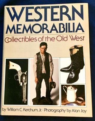 WESTERN MEMORABILIA; Collectibles of the Old West / by William C. Ketchum, Jr. / Photography by...